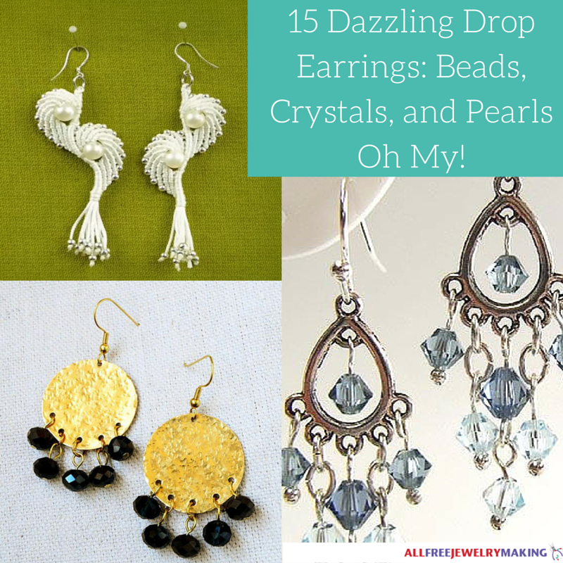 15 Dazzling Drop Earrings- Beads, Crystals, and Pearls Oh My!