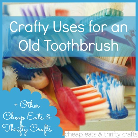 10 Crafty Uses for an Old Toothbrush