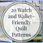 20 Watch and Wallet Friendly Quilt Patterns