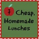 7 Cheap, Homemade Lunches