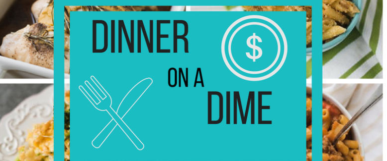 Dinner on a Dime: Cheap Dinners for Easy Weeknight Meals